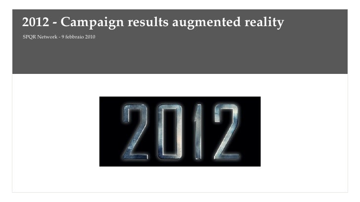 2012 - Campaign results augmented reality SPQR Network - 9 febbraio 2010