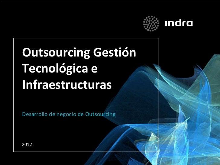 Outsourcing GestiónTecnológica eInfraestructurasDesarrollo de negocio de Outsourcing2012