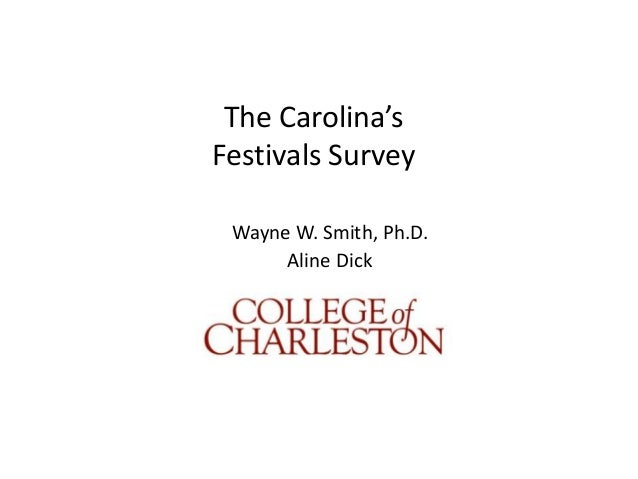 The Carolina'sFestivals Survey Wayne W. Smith, Ph.D.      Aline Dick