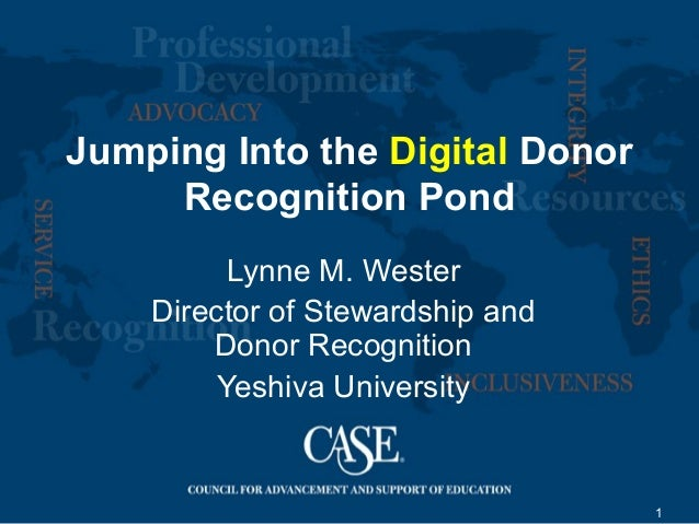 1 Jumping Into the Digital Donor Recognition Pond Lynne M. Wester Director of Stewardship and Donor Recognition Yeshiva Un...