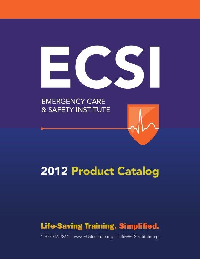 2012 Product Catalog  Life-Saving Training. Simplified. 1-800-716-7264 | www.ECSInstitute.org | info@ECSInstitute.org