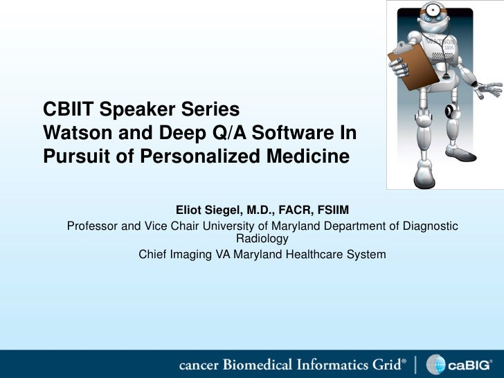 CBIIT Speaker Series    Watson and Deep Q/A Software In    Pursuit of Personalized Medicine                          Eliot...
