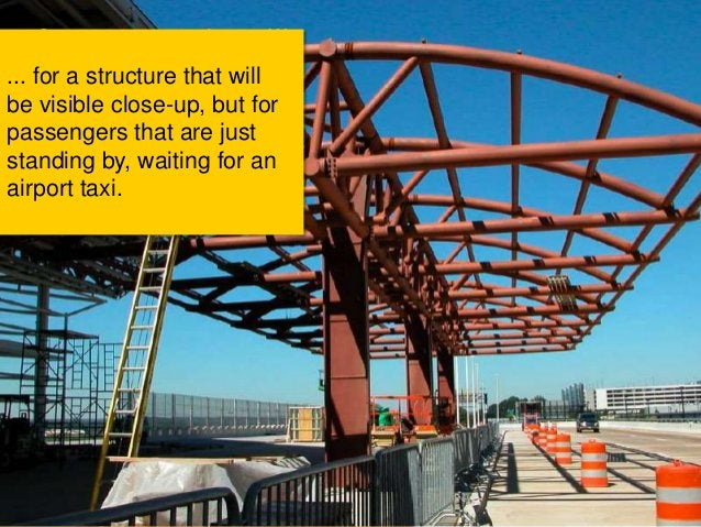... for a structure that willbe visible close-up, but forpassengers that are juststanding by, waiting for anairport taxi.