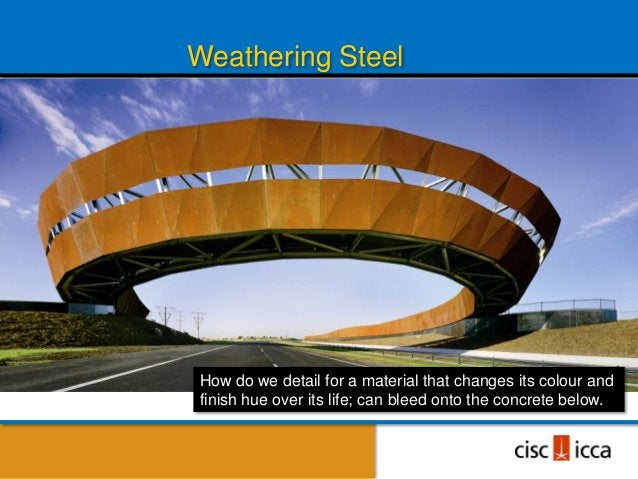"""• Weathering steel will stain,mostly in the first two years• It """"needs"""" wet/dry cycles todevelop the patina               ..."""