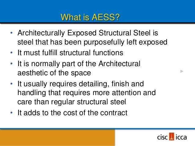 What is AESS?• Architecturally Exposed Structural Steel is  steel that has been purposefully left exposed• It must fulfill...