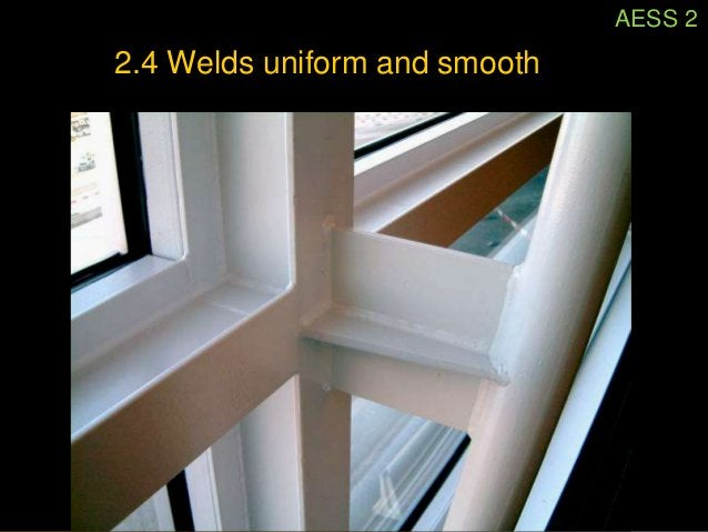 2.4 Welds uniform and smooth           3 very different welded conditions,           yet all are appropriate to the project