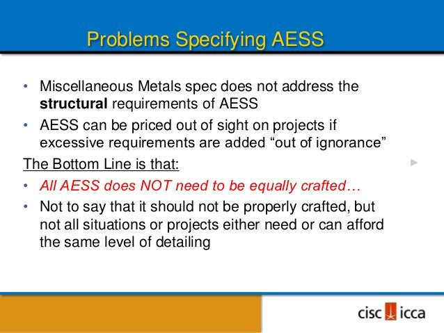 Problems Specifying AESS• Miscellaneous Metals spec does not address the  structural requirements of AESS• AESS can be pri...