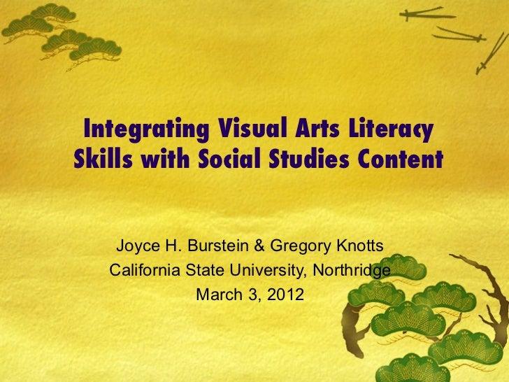 Integrating Visual Arts LiteracySkills with Social Studies Content    Joyce H. Burstein & Gregory Knotts   California Stat...