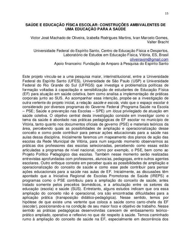 15 SAÚDE E EDUCAÇÃO FÍSICA ESCOLAR: CONSTRUÇÕES AMBIVALENTES DE                 UMA EDUCAÇÃO PARA A SAÚDE    Victor José M...