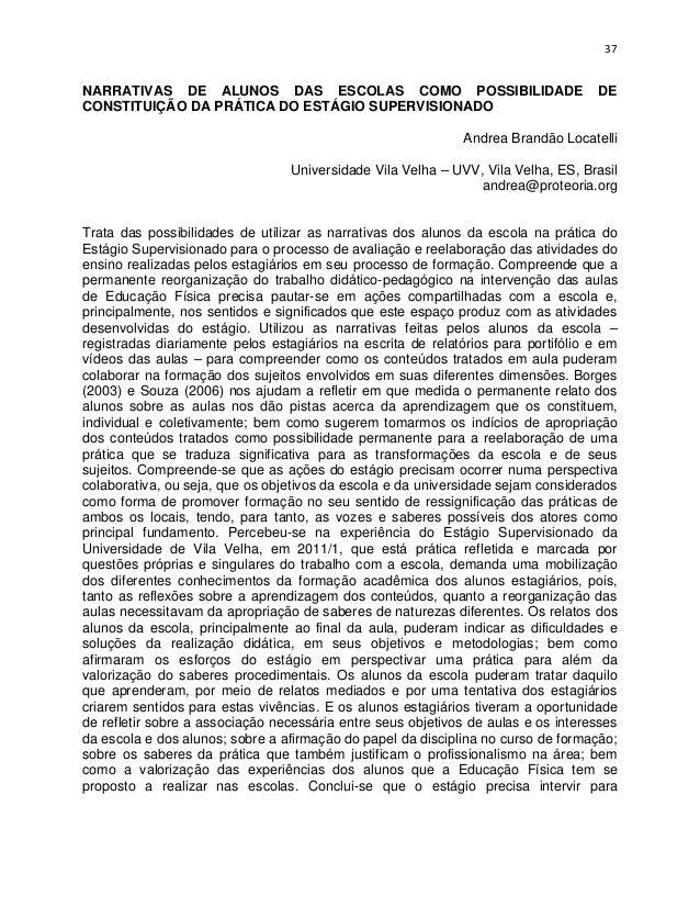 37NARRATIVAS DE ALUNOS DAS ESCOLAS COMO POSSIBILIDADE                                DECONSTITUIÇÃO DA PRÁTICA DO ESTÁGIO ...