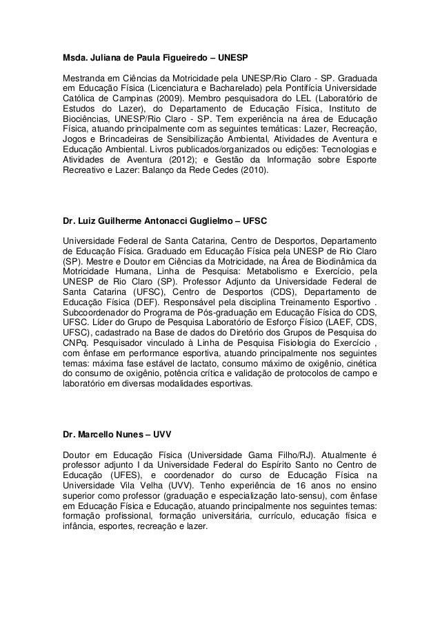 Msda. Juliana de Paula Figueiredo – UNESPMestranda em Ciências da Motricidade pela UNESP/Rio Claro - SP. Graduadaem Educaç...