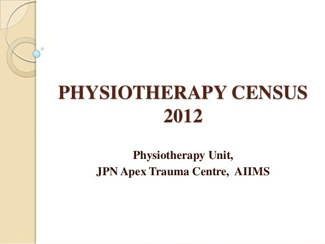 PHYSIOTHERAPY CENSUS2012Physiotherapy Unit,JPN Apex Trauma Centre, AIIMS