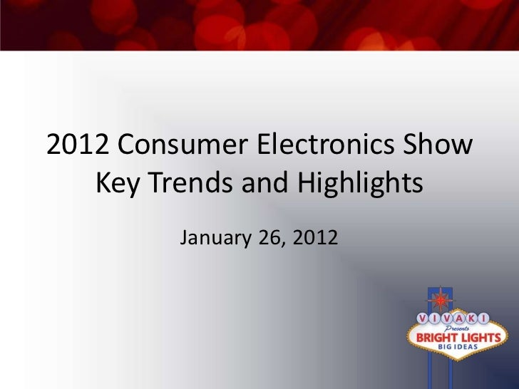 2012 Consumer Electronics Show       Key Trends and Highlights             January 26, 20121