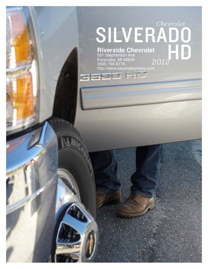 ChevroletSILVERADO       HDRiverside Chevrolet501 Stephenson AveEscanaba, MI 49829(888) 790-8776            2012http://www...