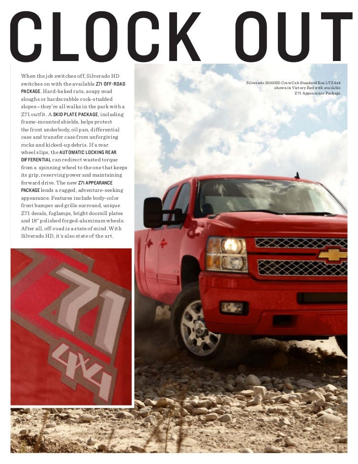 cLOck OutWhen the job switches off, Silverado HDswitches on with the available Z71 Off-ROADpAckAgE . Hard-baked ruts, soup...