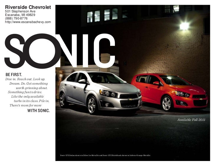 Riverside Chevrolet501 Stephenson AveEscanaba, MI 49829(888) 790-8776http://www.escanabachevy.comSonicBe firSt.Dive in. Re...
