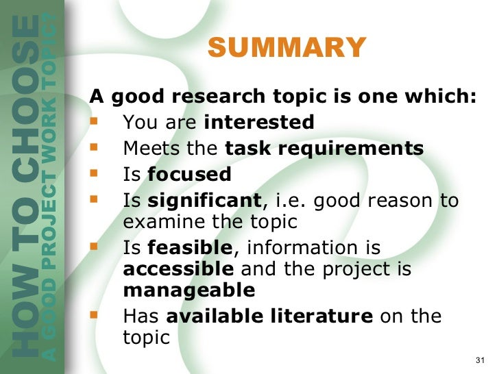 choosing a research topic 31 summary <ul><li>a good research topic