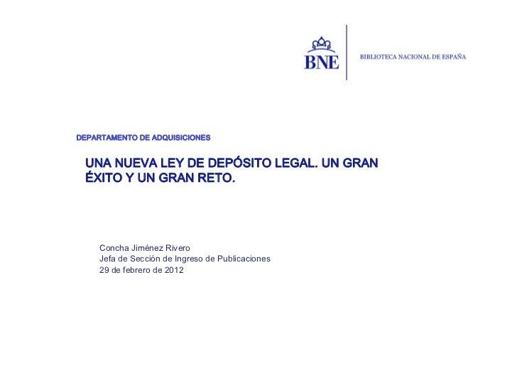 DEPARTAMENTO DE ADQUISICIONES UNA NUEVA LEY DE DEPÓSITO LEGAL. UN GRAN ÉXITO Y UN GRAN RETO.    Concha Jiménez Rivero    J...