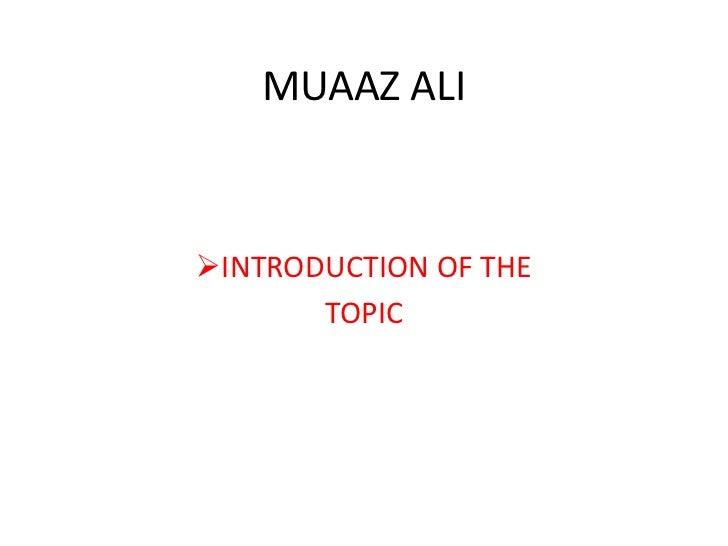 MUAAZ ALIINTRODUCTION OF THE       TOPIC