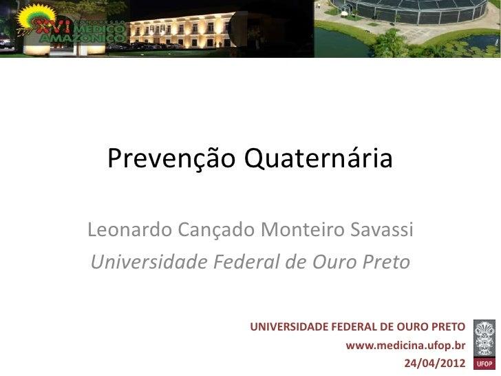 Prevenção QuaternáriaLeonardo Cançado Monteiro SavassiUniversidade Federal de Ouro Preto                UNIVERSIDADE FEDER...