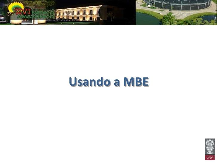 Usando a MBE