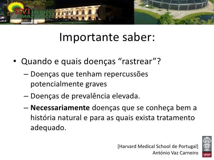 Cuidado com...• «marketing do medo» sobrestimação de  situações patológicas na população em geral,• «medicalização» de fat...