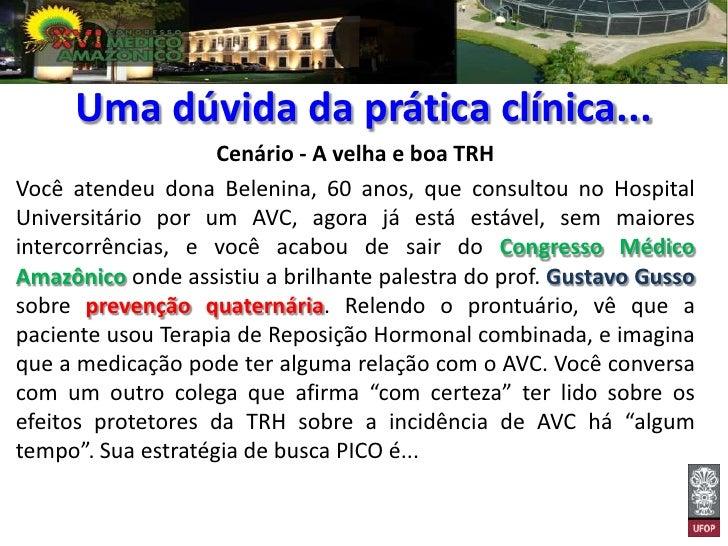 Uma dúvida da prática clínica...                    Cenário - A velha e boa TRHVocê atendeu dona Belenina, 60 anos, que co...