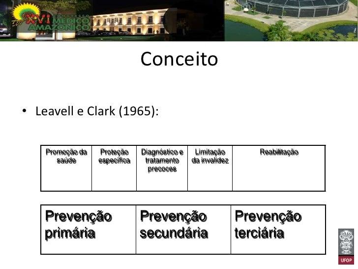 Conceito• Leavell e Clark (1965):    Promoção da   Proteção     Diagnóstico e    Limitação        Reabilitação       saúde...