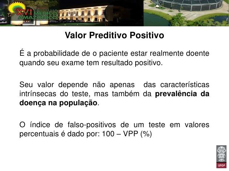 Exemplo 1 – valor preditivo positivoPopulação composta por 100 pessoas. Aprevalência da doença na população é de 10%.No to...