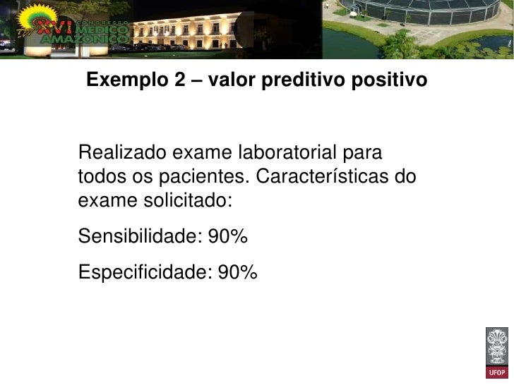 Exemplo 2 – valor preditivo positivoRealizado exame laboratorial paratodos os pacientes. Características doexame solicitad...