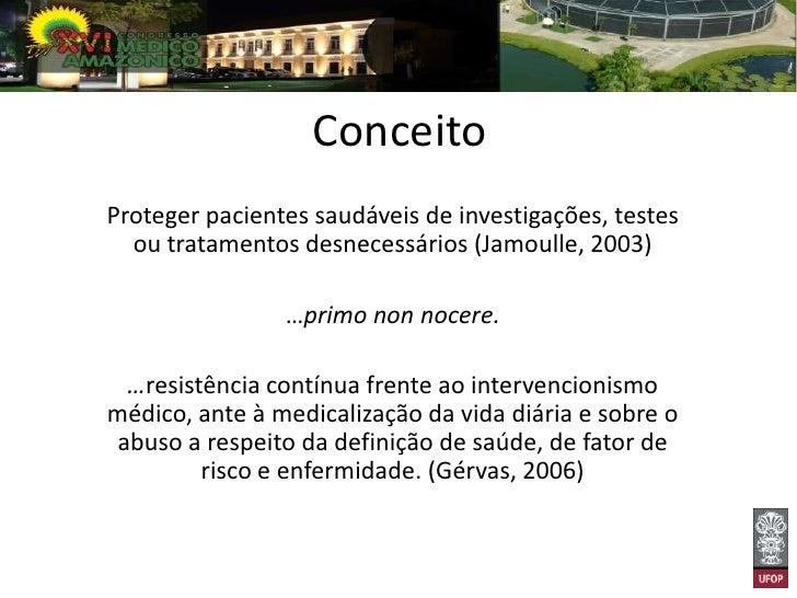 ConceitoProteger pacientes saudáveis de investigações, testes  ou tratamentos desnecessários (Jamoulle, 2003)             ...