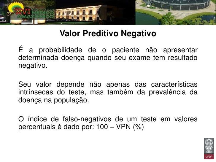 Exemplo 1 – valor preditivo negativoPopulação composta por 100 pessoas. Aprevalência da doença na população é de 10%.No to...