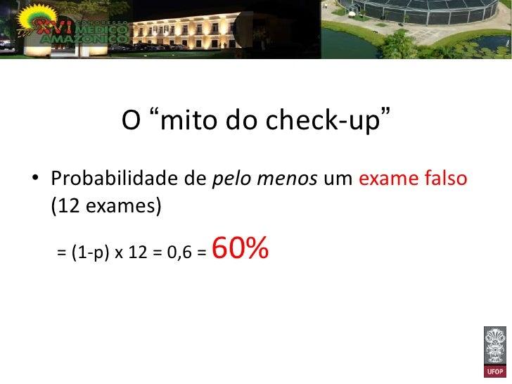 """• 5ª lição: """"Prevenir não é melhor que  remediar"""". Muitos exames significam muitas  chances de erro do laboratório."""