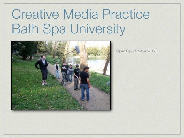 Creative Media PracticeBath Spa University                 Open Day October 2012