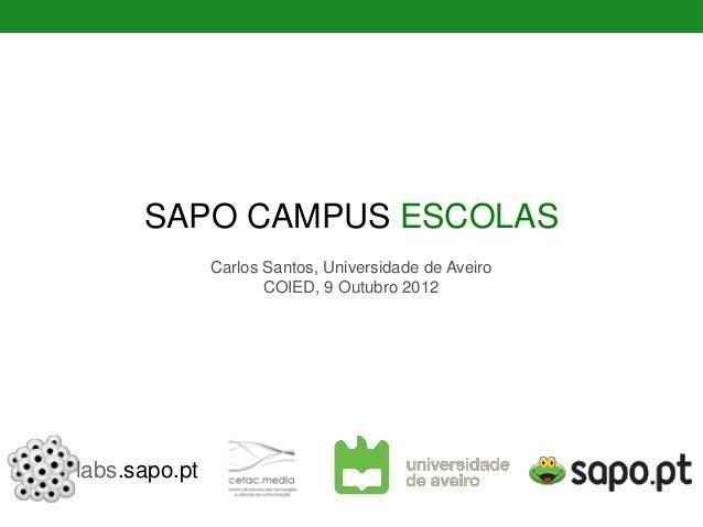 SAPO CAMPUS ESCOLAS               Carlos Santos, Universidade de Aveiro                      COIED, 9 Outubro 2012labs.sap...