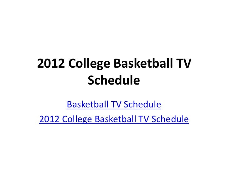 2012 College Basketball TV        Schedule      Basketball TV Schedule2012 College Basketball TV Schedule