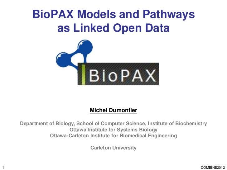 BioPAX Models and Pathways            as Linked Open Data                                Michel Dumontier    Department of...
