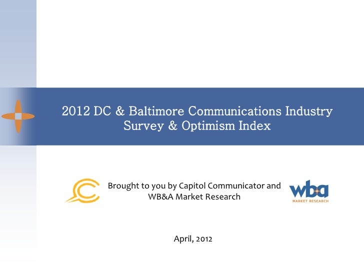2012 DC & Baltimore Communications Industry         Survey & Optimism Index       Brought to you by Capitol Communicator a...