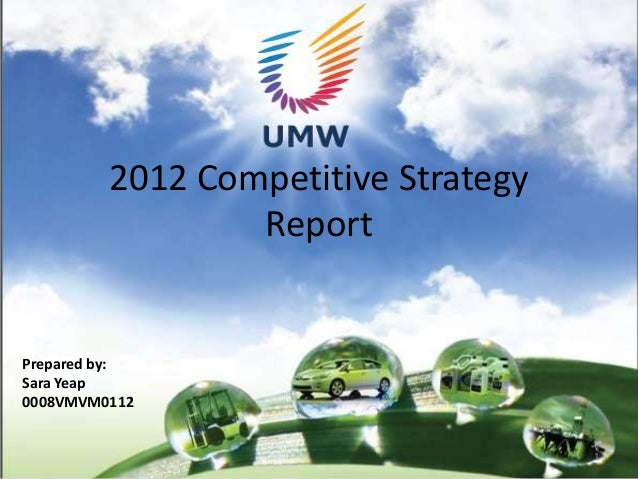 2012 Competitive Strategy                 ReportPrepared by:Sara Yeap0008VMVM0112                                     1