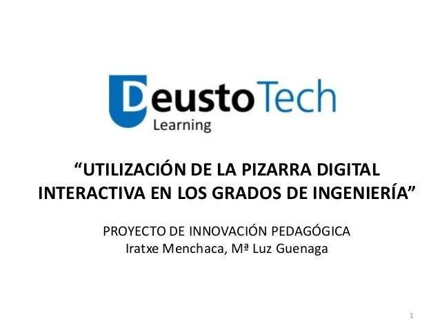 """""""UTILIZACIÓN DE LA PIZARRA DIGITAL INTERACTIVA EN LOS GRADOS DE INGENIERÍA"""" PROYECTO DE INNOVACIÓN PEDAGÓGICA Iratxe Mench..."""