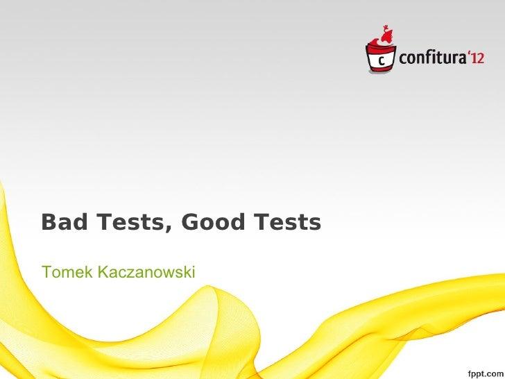 Bad Tests, Good TestsTomek Kaczanowski
