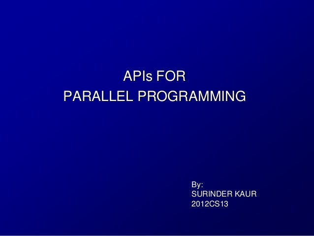 APIs FORPARALLEL PROGRAMMING              By:              SURINDER KAUR              2012CS13