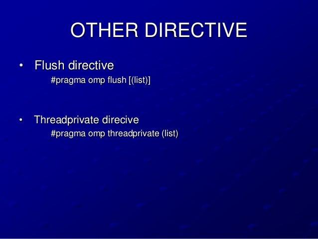 OTHER DIRECTIVE• Flush directive       #pragma omp flush [(list)]•   Threadprivate direcive       #pragma omp threadprivat...