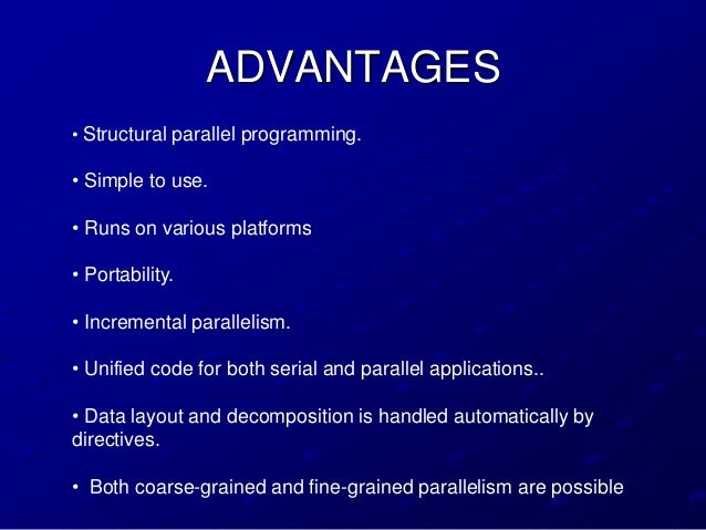ADVANTAGES• Structural parallel programming.• Simple to use.• Runs on various platforms• Portability.• Incremental paralle...