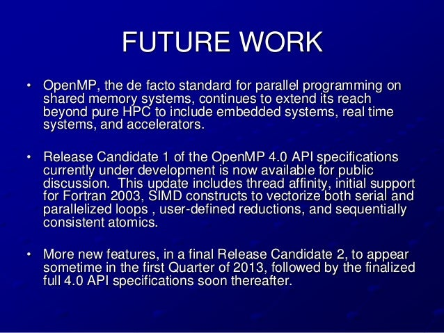 FUTURE WORK• OpenMP, the de facto standard for parallel programming on  shared memory systems, continues to extend its rea...
