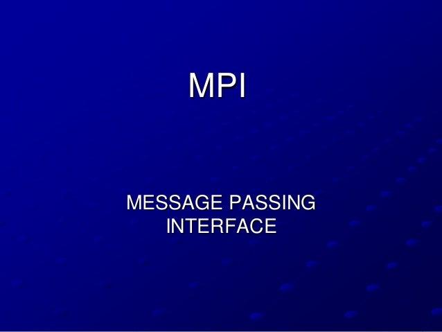 MPIMESSAGE PASSING   INTERFACE