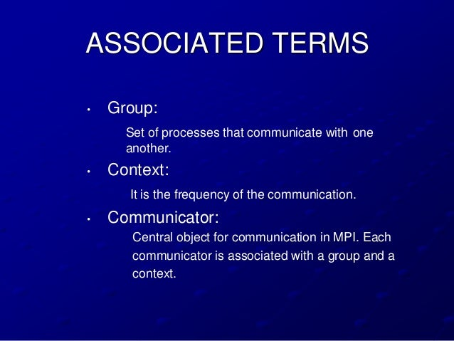 ASSOCIATED TERMS•   Group:      Set of processes that communicate with one      another.•   Context:      It is the freque...