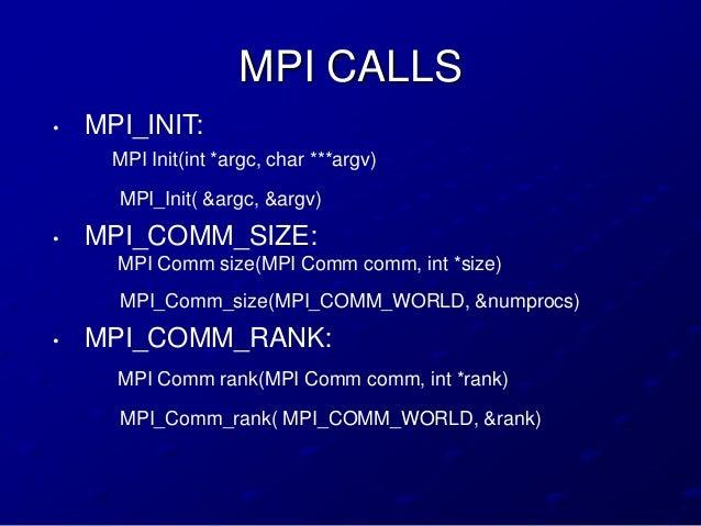 MPI CALLS•   MPI_INIT:      MPI Init(int *argc, char ***argv)      MPI_Init( &argc, &argv)•   MPI_COMM_SIZE:      MPI Comm...