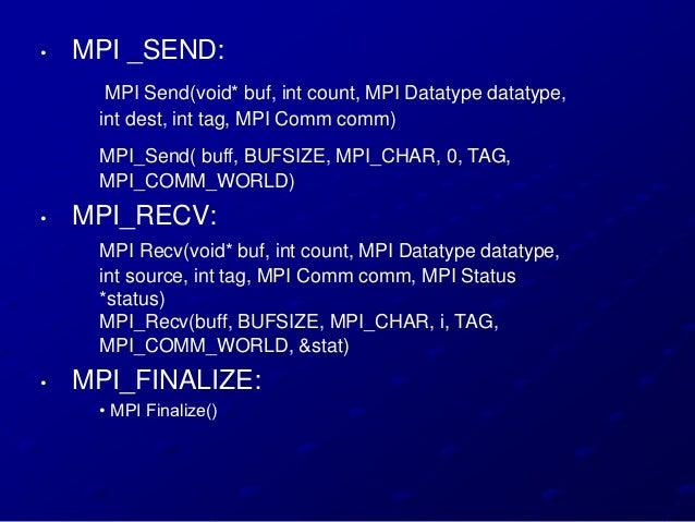 •   MPI _SEND:      MPI Send(void* buf, int count, MPI Datatype datatype,     int dest, int tag, MPI Comm comm)     MPI_Se...