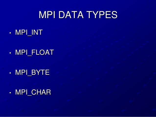 MPI DATA TYPES•   MPI_INT•   MPI_FLOAT•   MPI_BYTE•   MPI_CHAR